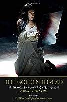 The Golden Thread: Irish Women Playwrights, 1992-2016