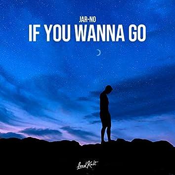 If You Wanna Go