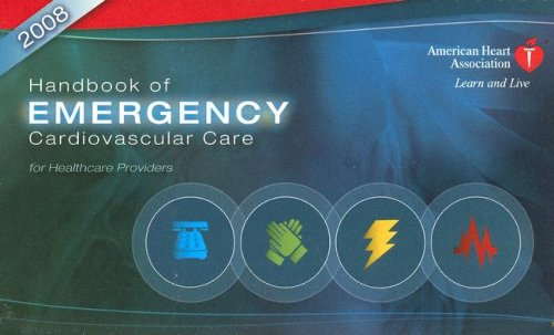 Handbook of Emergency Cardiovascular Care 2008: For Healthcare Providers (AHA Handbook of Emergency Cardiovascular Care)