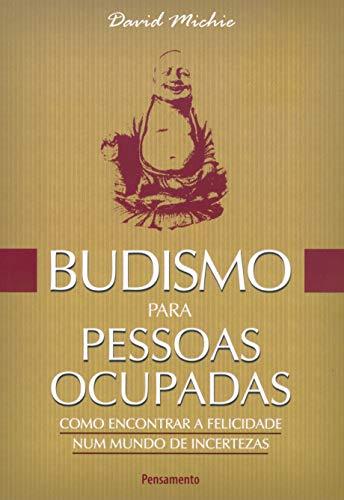 Budismo para Pessoas Ocupadas: Como Encontrar a Felicidade Num Mundo de Incertezas