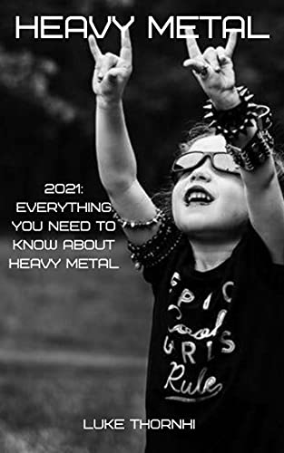 Heavy Metal: 2021: Everything You Need To Know About Heavy Metal (English Edition)