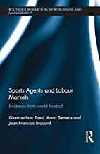 Sports Agents and Labour Markets: Evidence from World Football (Routledge Research in Sport Business and Management Book 6)