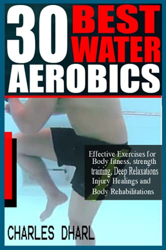 Compare Textbook Prices for 30 BEST WATER AEROBICS: Effective Exercises for Body Fitness, Strength training, Deep relaxations, Injury healings and Body rehabilitations  ISBN 9798504479071 by DHARL, CHARLES