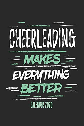 Cheerleading Makes Everything Better Calender 2020: Funny Cool Cheerleader Calender 2020 | Monthly & Weekly Planner - 6x9 - 128 Pages -  Cute Gift For All Cheerleaders, Instructors, Coaches, Lovers