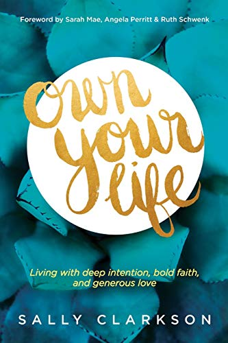 Own Your Life Living With Deep Intention Bold Faith And Generous Love