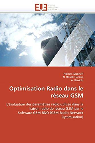Optimisation Radio dans le réseau GSM: L'évaluation des paramètres radio utilisés dans la liaison radio de réseau GSM par le Software GSM-RNO ... (Omn.Univ.Europ.) (French Edition)