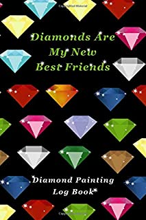 Diamonds Are My New Best Friends: Diamond Painting Log Book (Journal for Diamond Painting Art Enthusiasts)