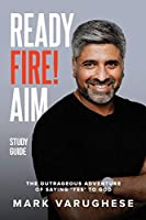 Ready, Fire! Aim: The Outrageous Adventure of Saying 'Yes' to God - Study Guide