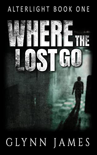 Where The Lost Go: (Alterlight 1) by [Glynn James]