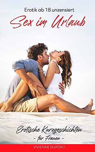 Sex im Urlaub: Erotische Kurzgeschichten für Frauen: Erotik ab 18 unzensiert