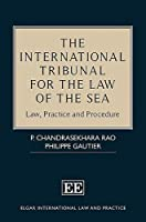 The International Tribunal for the Law of the Sea: Law, Practice and Procedure (Elgar International Law and Practice)