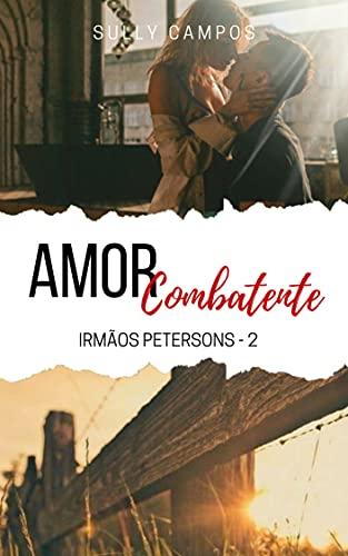 Amor Combatente - Irmãos Petersons: Livro 2