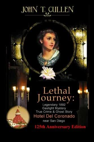 Lethal Journey: Famous 1892 Gaslight Mystery: True Crime & Ghost Story at the Hotel del Coronado near San Diego