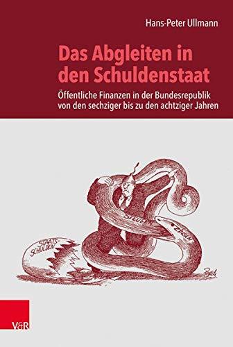 Das Abgleiten in den Schuldenstaat: Öffentliche Finanzen in der Bundesrepublik von den sechziger bis zu den achtziger Jahren