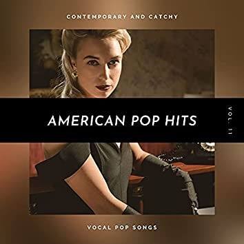 American Pop Hits - Contemporary And Catchy Vocal Pop Songs, Vol. 11