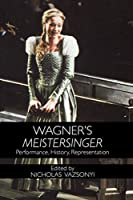 Wagner's Meistersinger: Performance, History, And Representation