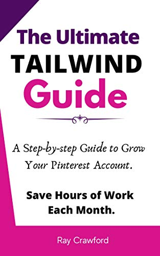 The Ultimate Tailwind Guide: Step-by-step Pinterest Marketing Guide for Beginners,...