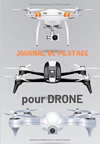 Journal de pilotage pour drone: suivi des vols de drone/gardez une trace de tous vos vols et calculer vos heures de vols