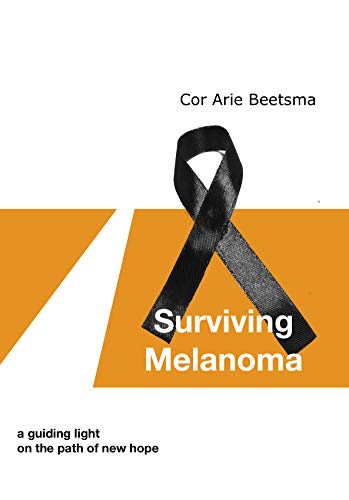 Surviving Melanoma: a guiding light on the path of new hope (English Edition)