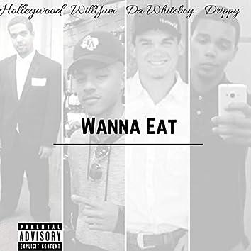 Wanna Eat (feat. Holleywood, Da Whiteboy & Jdrippy)
