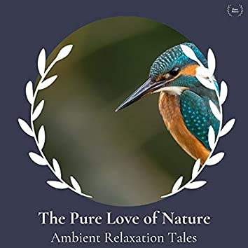 The Pure Love Of Nature - Ambient Relaxation Tales