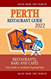 Perth Restaurant Guide 2022: Your Guide to Authentic Regional Eats in Perth, Australia (Restaurant Guide 2022)