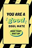 You Are an Awesome Soul mate, Keep That Shit Up: Soul mate Journal - Journal Gift For Soul mate - Appreciation Gift For my Soul mate - Diary Writing - 6x9, Lined, 100 Pages