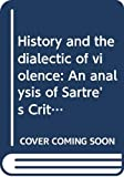 History and the dialectic of violence: An analysis of Sartre's Critique de la raison dialectique (Explorations in interpretative sociology)