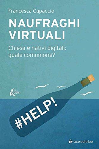 Naufraghi virtuali. Chiesa e nativi digitali: quale comunicazione?