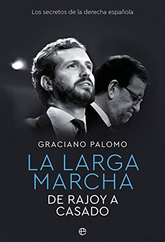 La larga marcha: De Rajoy a Casado. Los secretos de la derecha española (Actualidad)