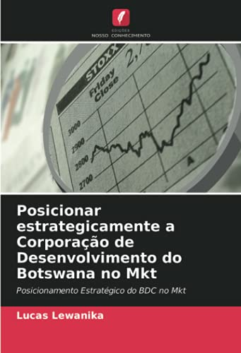 Posicionar estrategicamente a Corporação de Desenvolvimento do Botswana no Mkt: Posicionamento Estratégico do BDC no Mkt