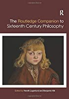 Routledge Companion to Sixteenth Century Philosophy (Routledge Philosophy Companions)