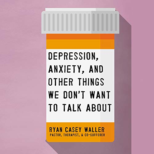 Depression, Anxiety, and Other Things We Don't Want to Talk About cover art