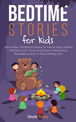 Bedtime Stories For Kids: Short Fables, Meditation Stories For Kids To Help Children Fall Asleep Fast, Thrive And Achieve Mindfulness, Relaxation And Go To Sleep Feeling Calm (English Edition)