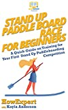 Stand Up Paddle Board Racing for Beginners: A Quick Guide on Training for Your First Stand Up Paddleboarding Competition (English Edition)