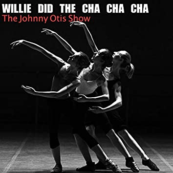 Willie Did the Cha Cha