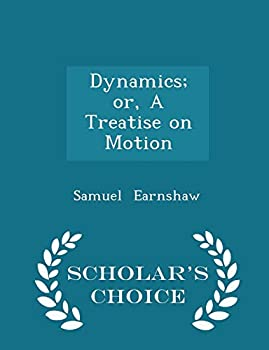 Paperback Dynamics; Or, a Treatise on Motion - Scholar's Choice Edition Book
