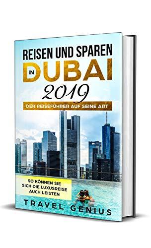 Reisen und Sparen in Dubai 2019 - Der Reiseführer auf seine Art | So können Sie sich die Luxusreise auch leisten