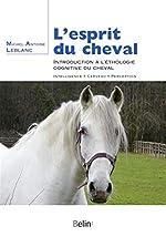 L'esprit du cheval - Introduction à l'éthologie cognitive du cheval de Michel-Antoine Leblanc