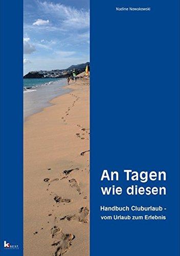 An Tagen wie diesen: Handbuch Cluburlaub - vom Urlaub zum Erlebnis