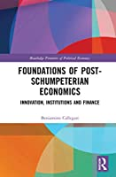 Foundations of Post-Schumpeterian Economics: Innovation, Institutions and Finance (Routledge Frontiers of Political Economy)