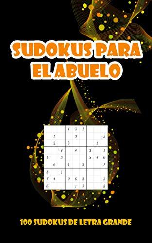 Sudokus para el abuelo: Libro de Sudoku en letra grande   Sudokus para adultos dificil   Juegos de lógica para adultos