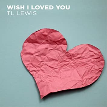 Wish I Loved You (Radio Edit)