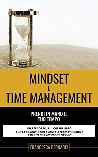 Mindset e Time Management: Prendi in mano il tuo tempo (Italian Editio