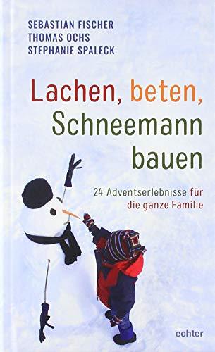 Lachen, beten, Schneemann bauen: 24 Adventserlebnisse für die ganze Familie