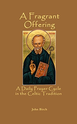 Fragrant Offering: A Daily Prayer Cycle in the Celtic Tradition