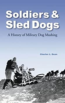 Soldiers and Sled Dogs  A History of Military Dog Mushing