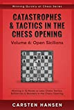 Catastrophes & Tactics In The Chess Opening - Volume 6: Open Sicilians: Winning In 15 Moves Or Less: Chess Tactics, Brilliancies & Blunders In The Chess Opening (winning Quickly At Chess)-Hansen, Carsten