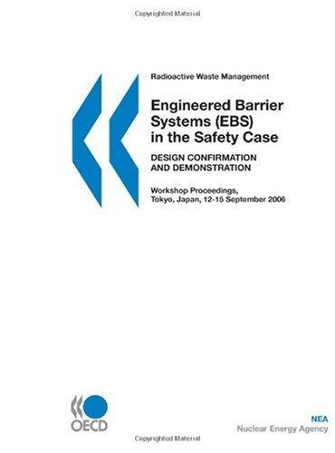 Radioactive Waste Management Engineered Barrier Systems (EBS) in the Safety Case: Design Confirmation and Demonstration - Workshop Proceedings, Tokyo, Japan, 12-15 September 2006