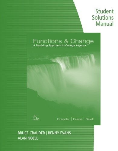 Student Solutions Manual for Crauder/Evans/Noell's Functions and Change: A Modeling Approach to College Algebra, 5th